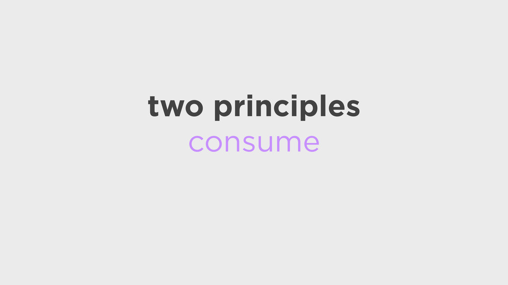 two principles consume