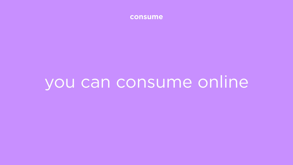 consume you can consume online