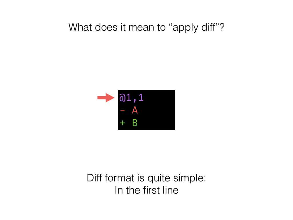"""@1,1 - A + B What does it mean to """"apply diff""""?..."""