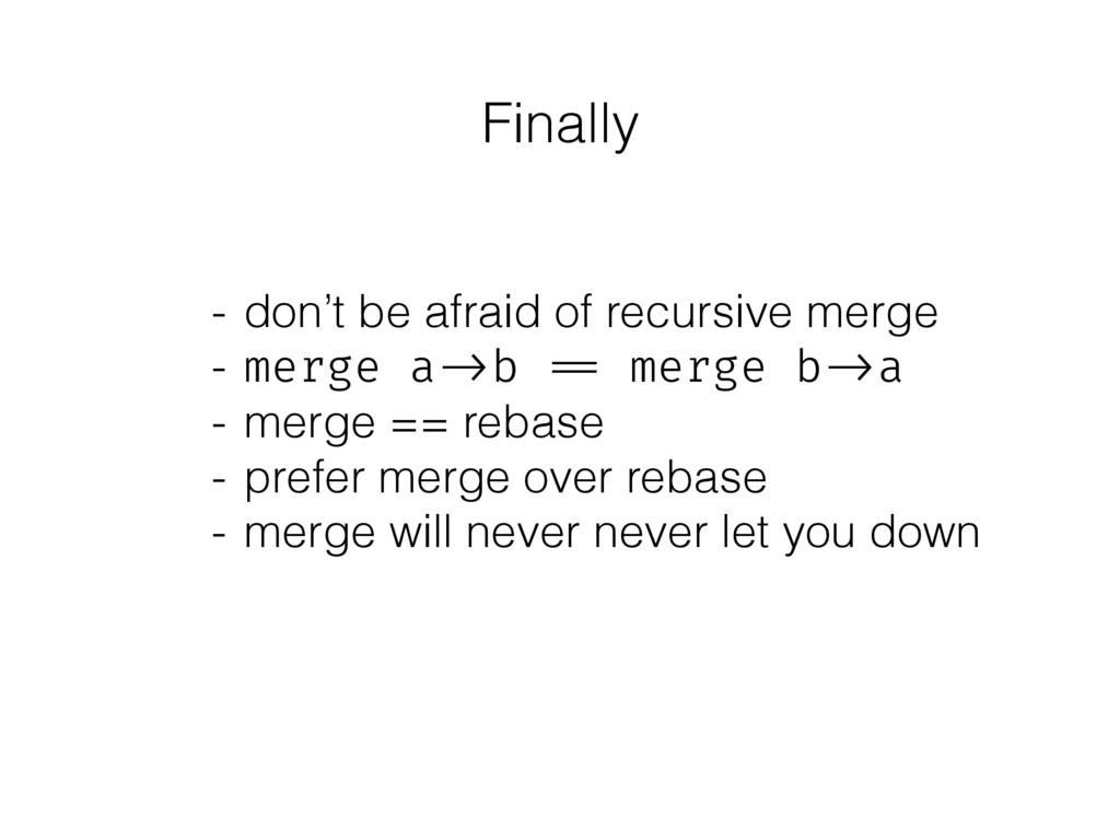 Finally - don't be afraid of recursive merge - ...
