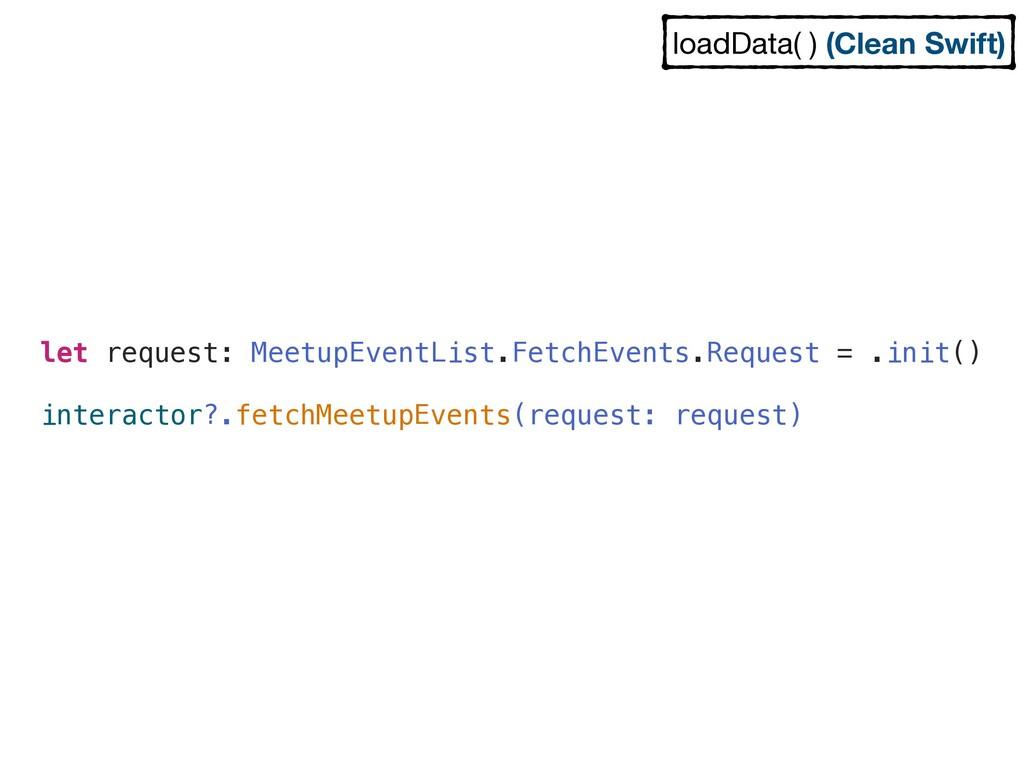 let request: MeetupEventList.FetchEvents.Reques...