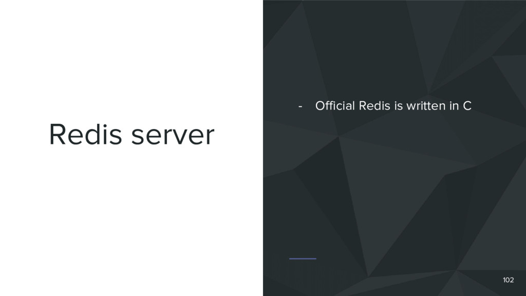 Redis server 102 - Official Redis is written in...