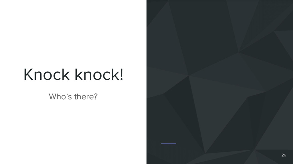 Knock knock! Who's there? 26