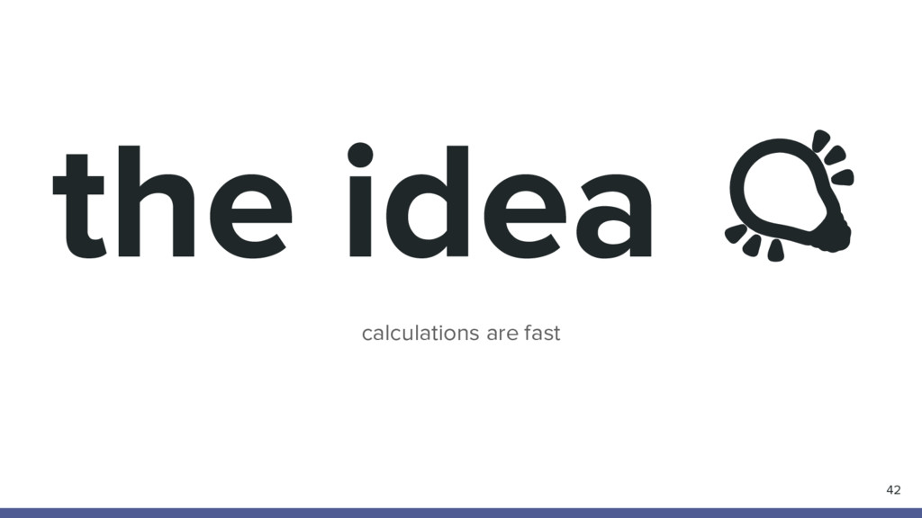 the idea calculations are fast 42