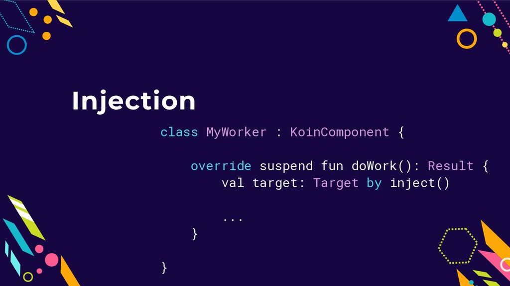 Injection class MyWorker : KoinComponent { over...