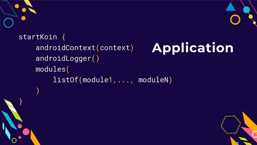 Application startKoin { androidContext(context)...