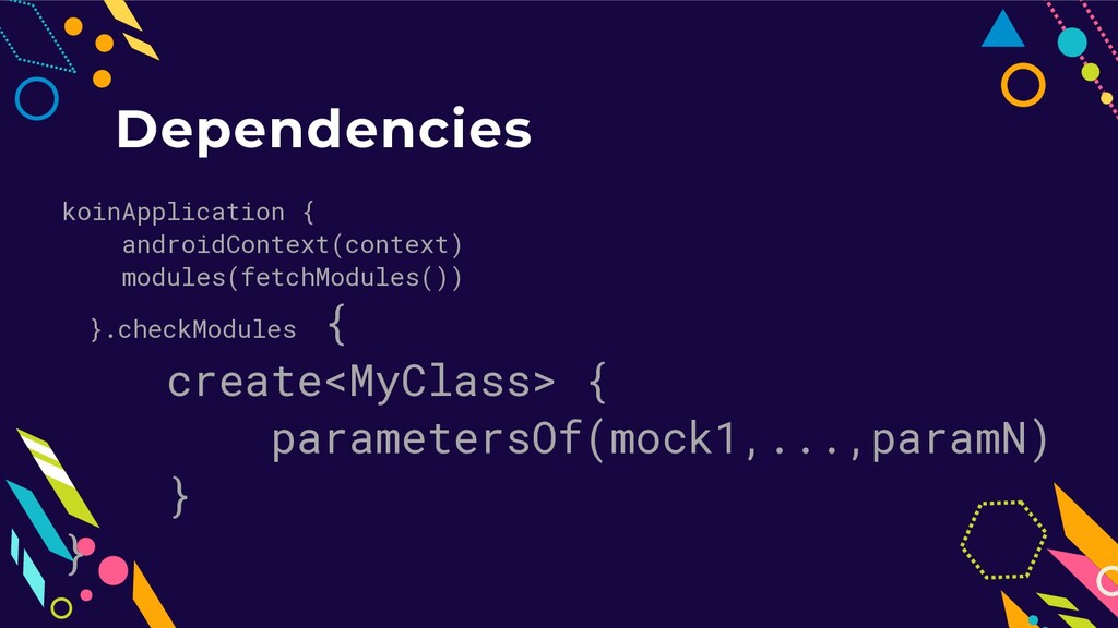 Dependencies koinApplication { androidContext(c...