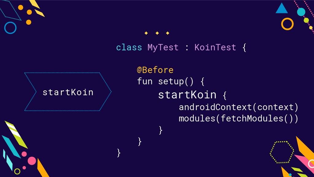 startKoin class MyTest : KoinTest { @Before fun...