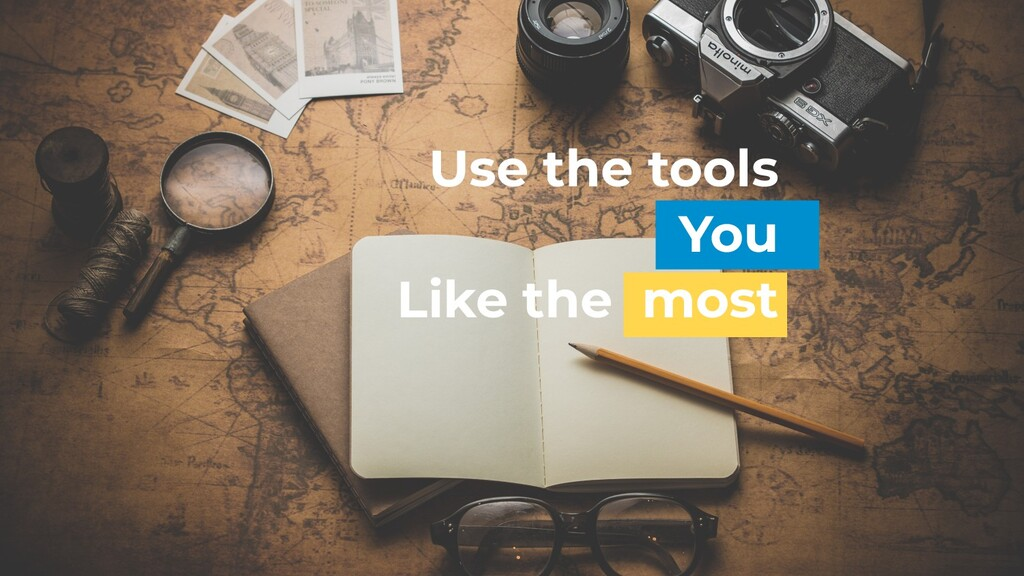 Use the tools You Like the most