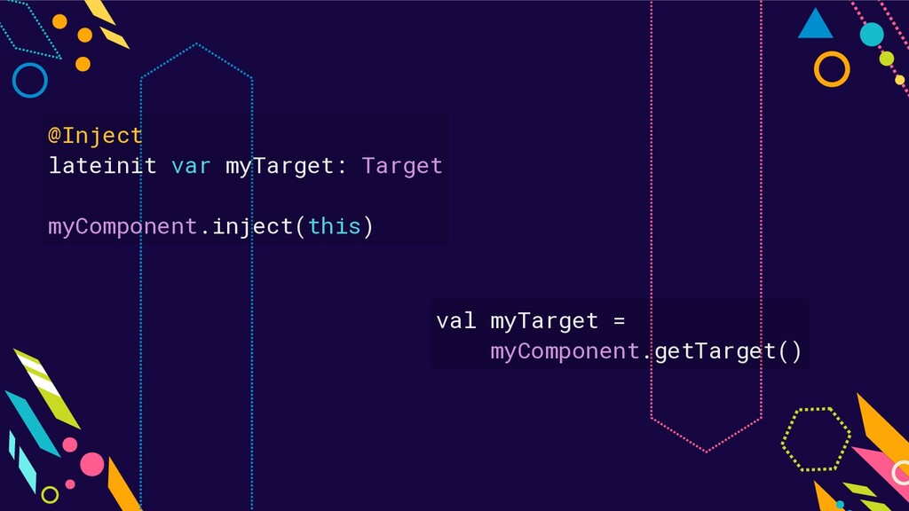 @Inject lateinit var myTarget: Target myCompone...