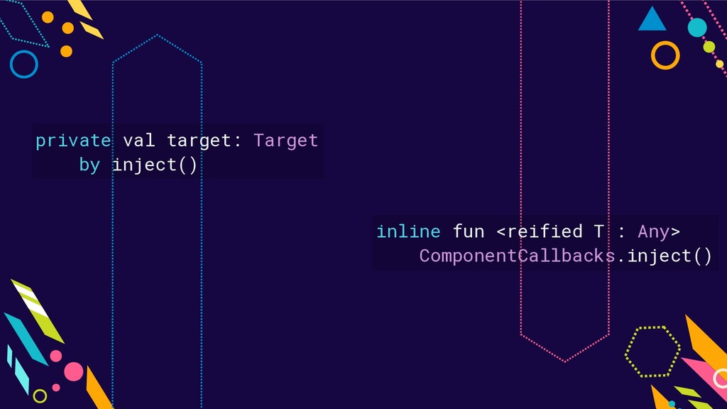 private val target: Target by inject() inline f...
