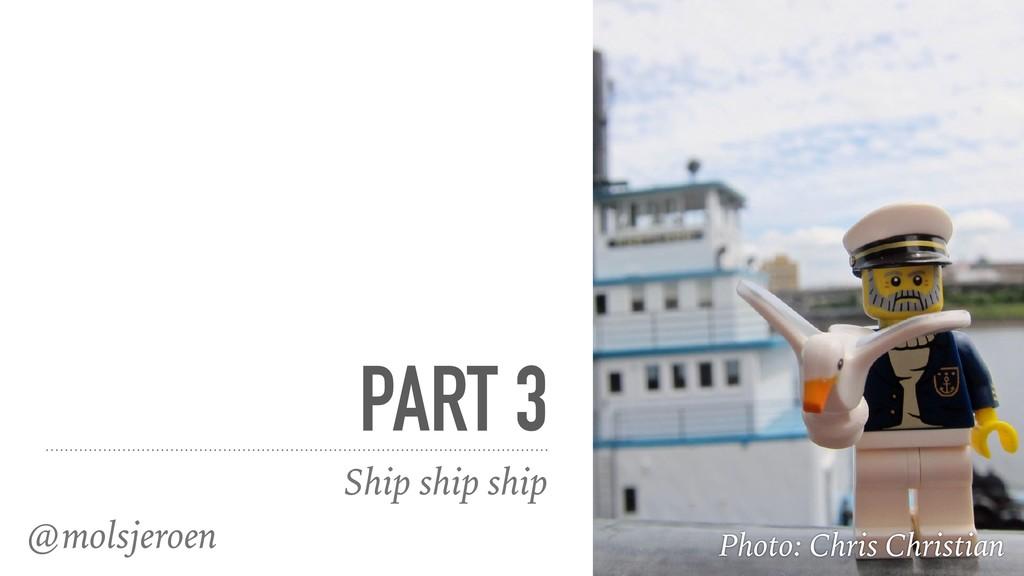 @molsjeroen PART 3 Ship ship ship Photo: Chris ...