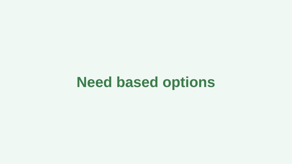 Need based options