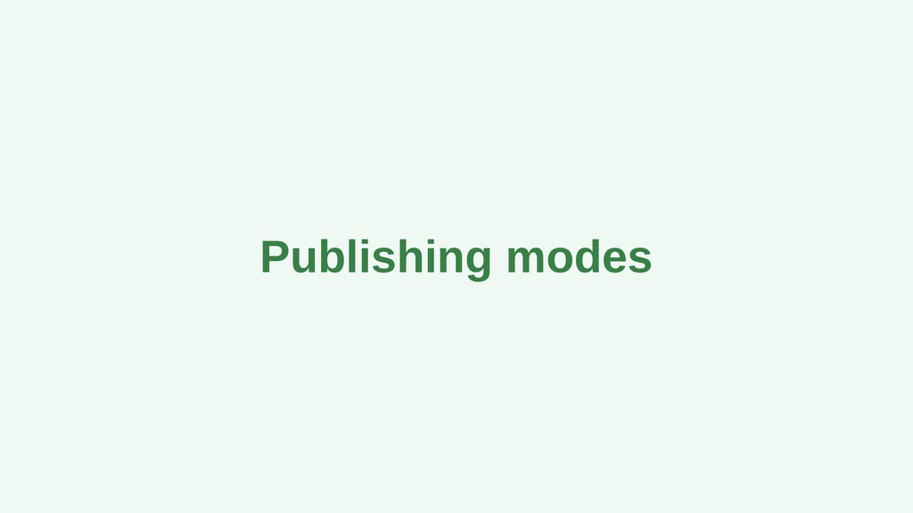 Publishing modes