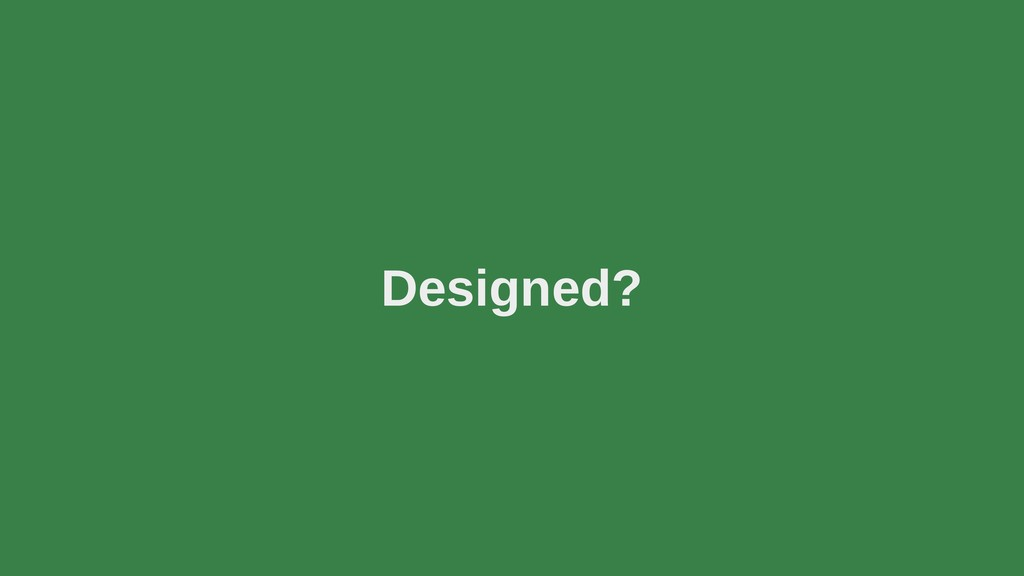 Designed?