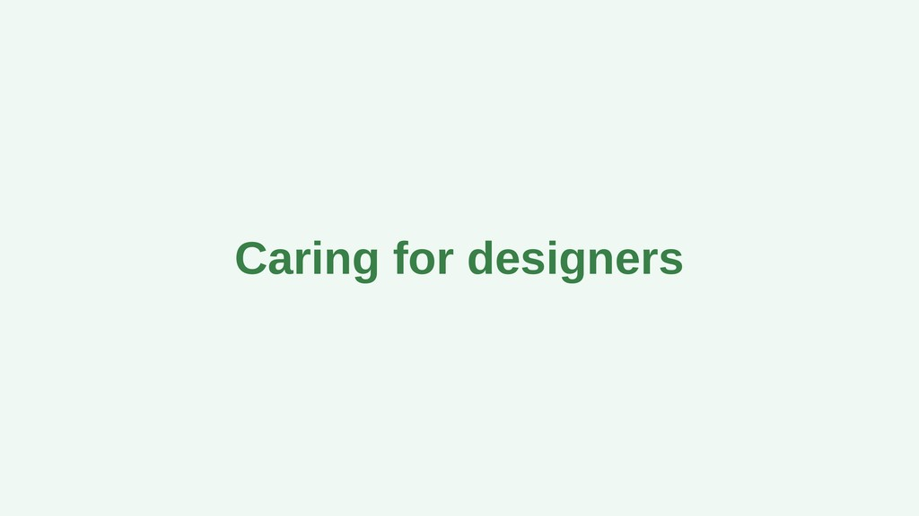 Caring for designers