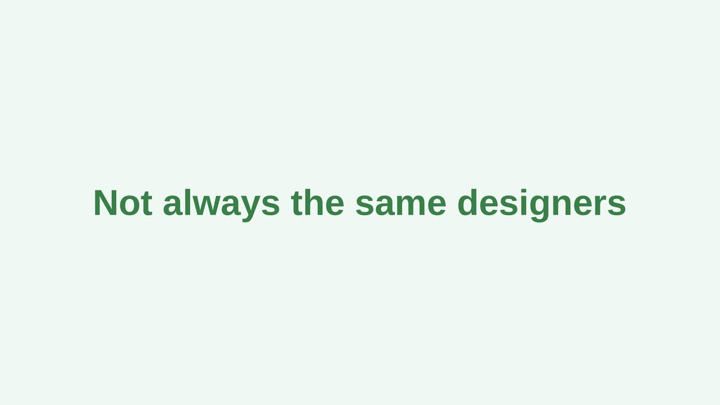 Not always the same designers