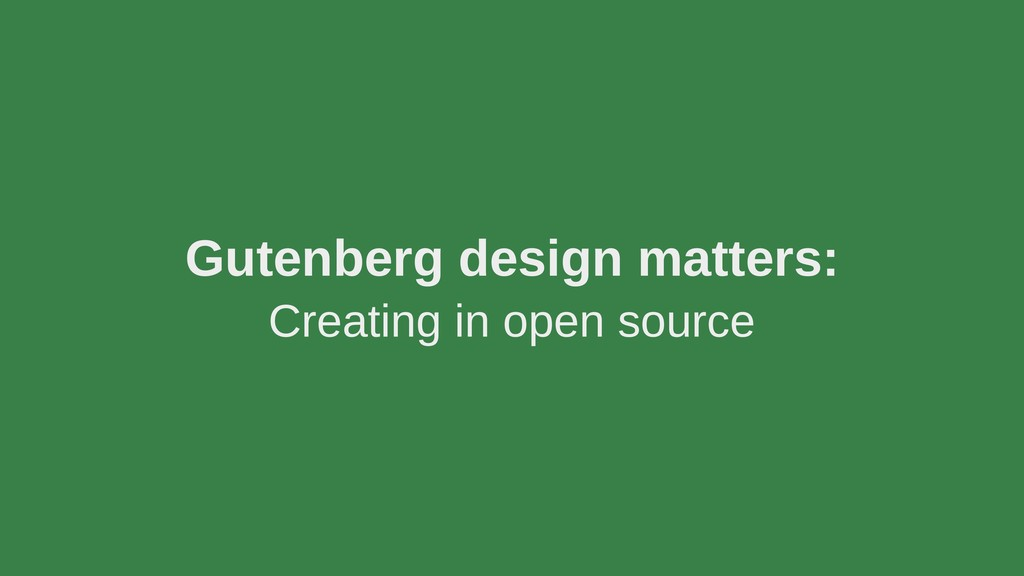 Gutenberg design matters: Creating in open sour...