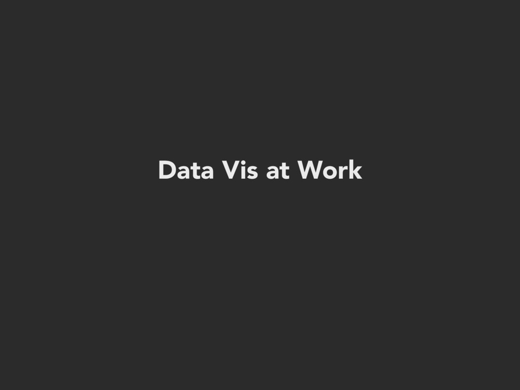 Data Vis at Work