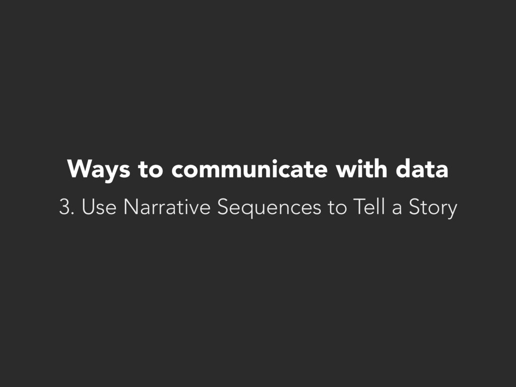 Ways to communicate with data 3. Use Narrative ...