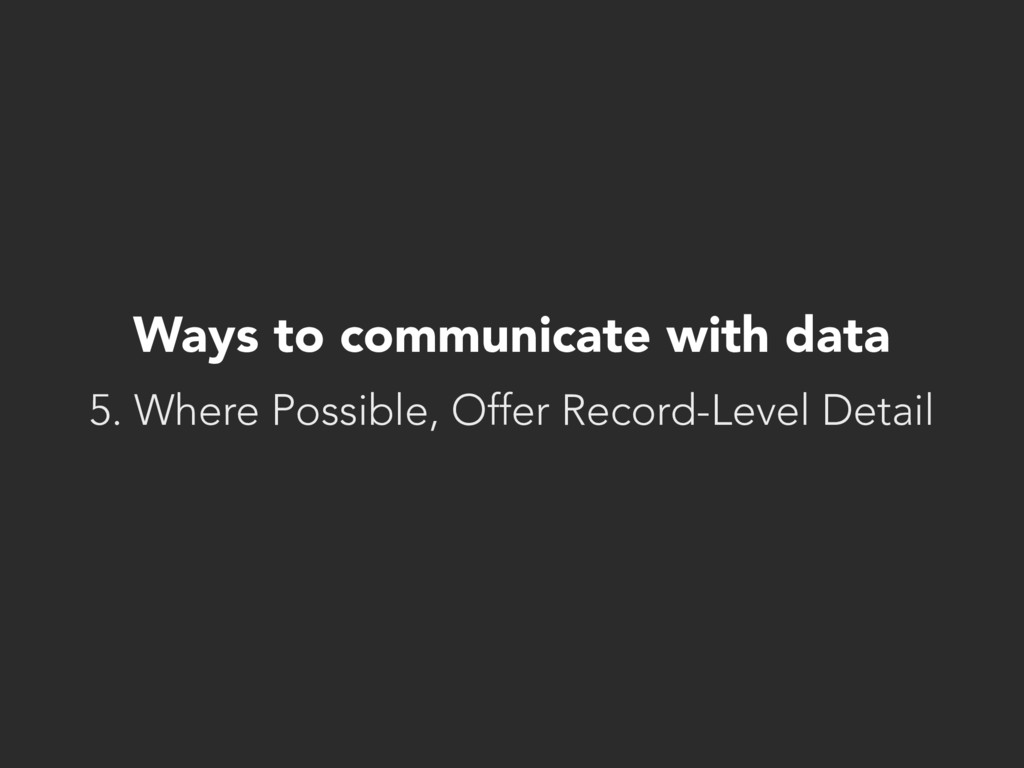 Ways to communicate with data 5. Where Possible...