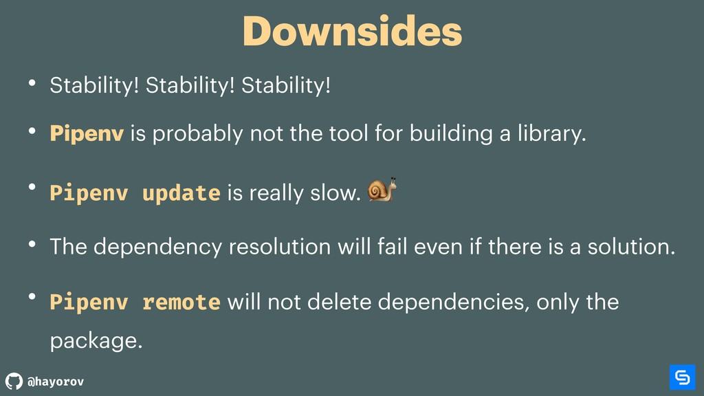 @hayorov Downsides • Stability! Stability! Stab...