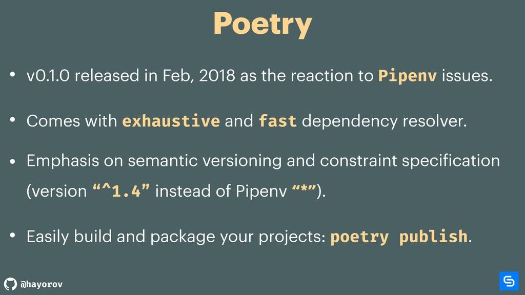 @hayorov Poetry • v0.1.0 released in Feb, 2018 ...