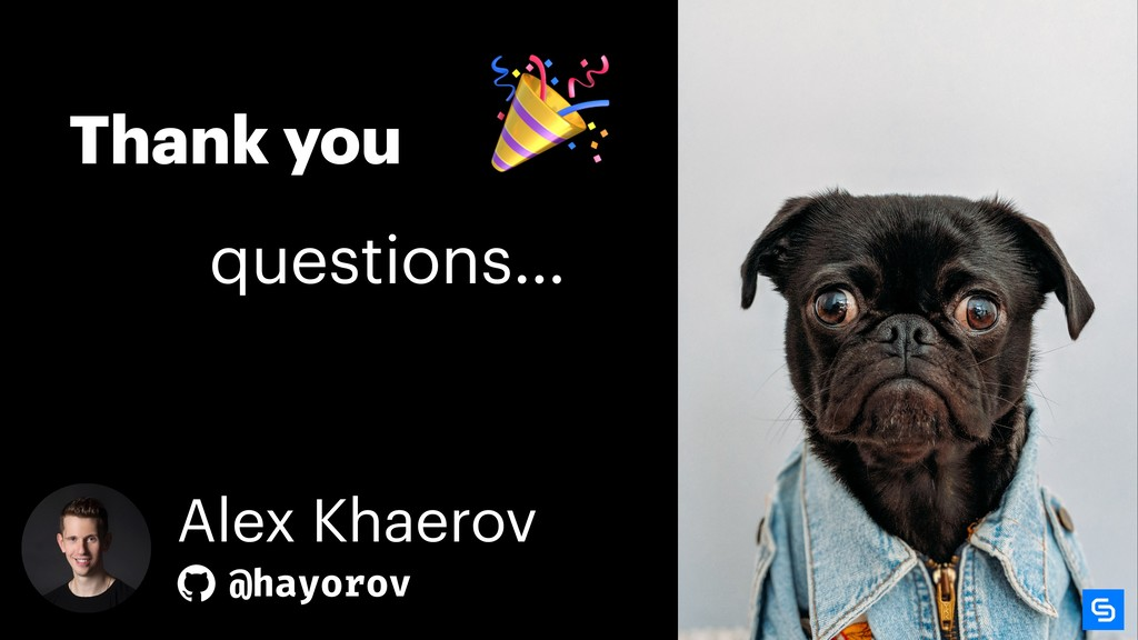 Thank you questions…  Alex Khaerov @hayorov