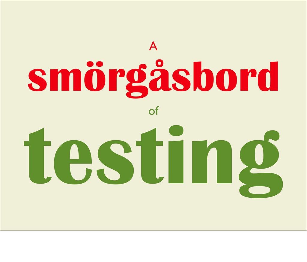 smörgåsbord testing of A