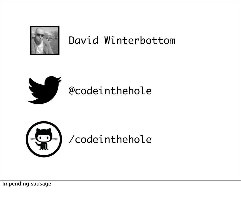 David Winterbottom @codeinthehole /codeinthehol...