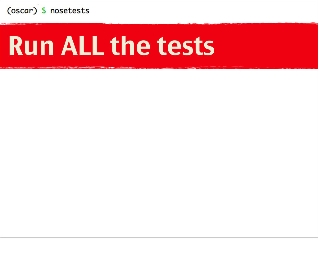 Run ALL the tests