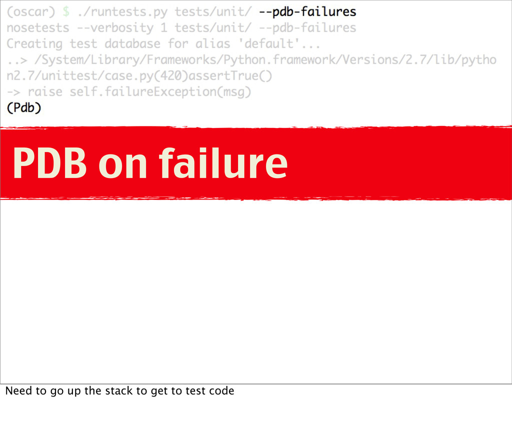 PDB on failure Need to go up the stack to get t...