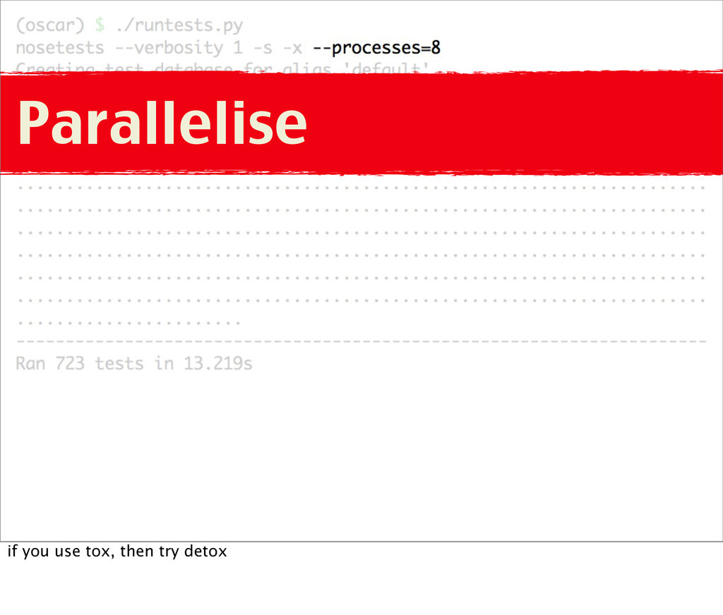 Parallelise if you use tox, then try detox