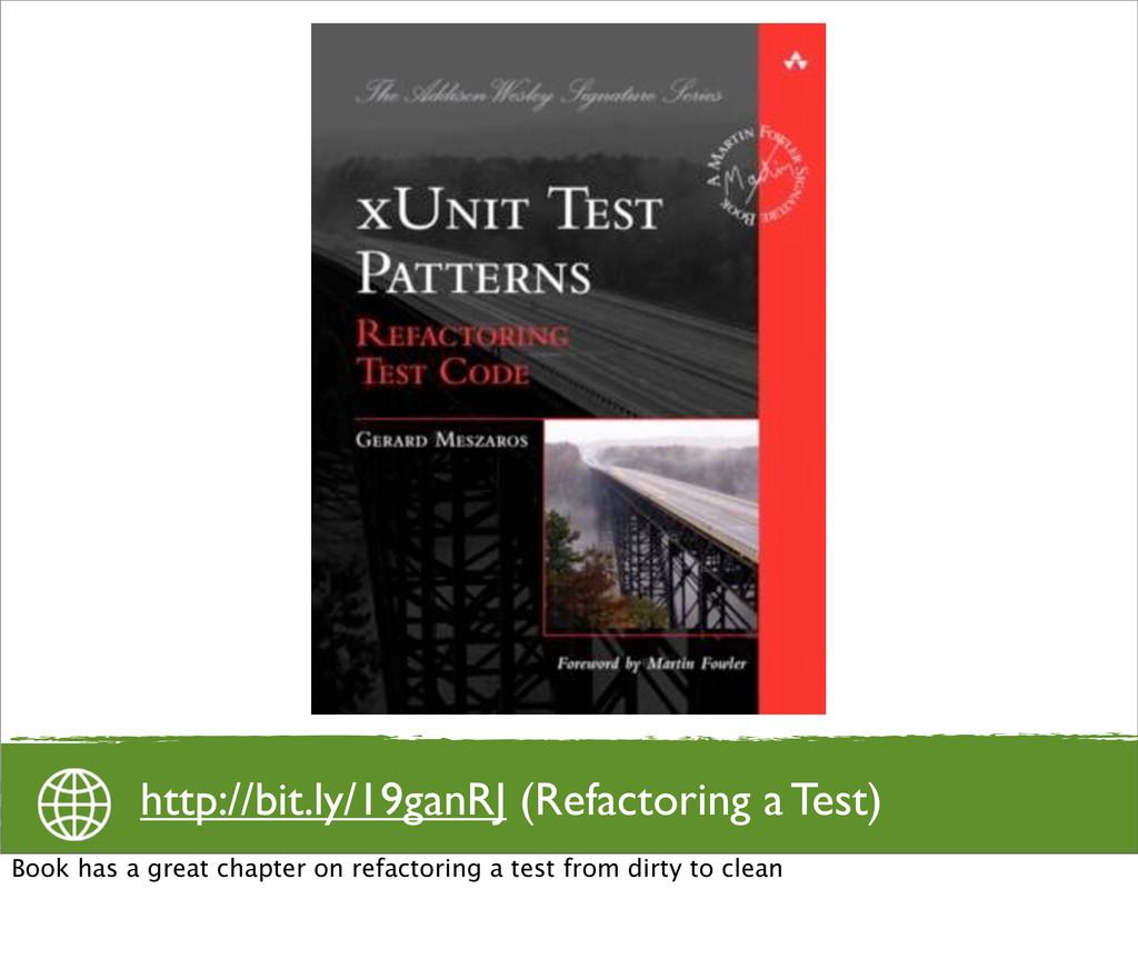 http://bit.ly/19ganRJ (Refactoring a Test) Book...