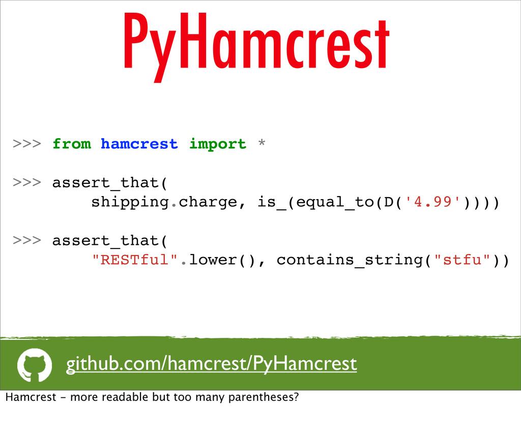 PyHamcrest github.com/hamcrest/PyHamcrest >>> f...