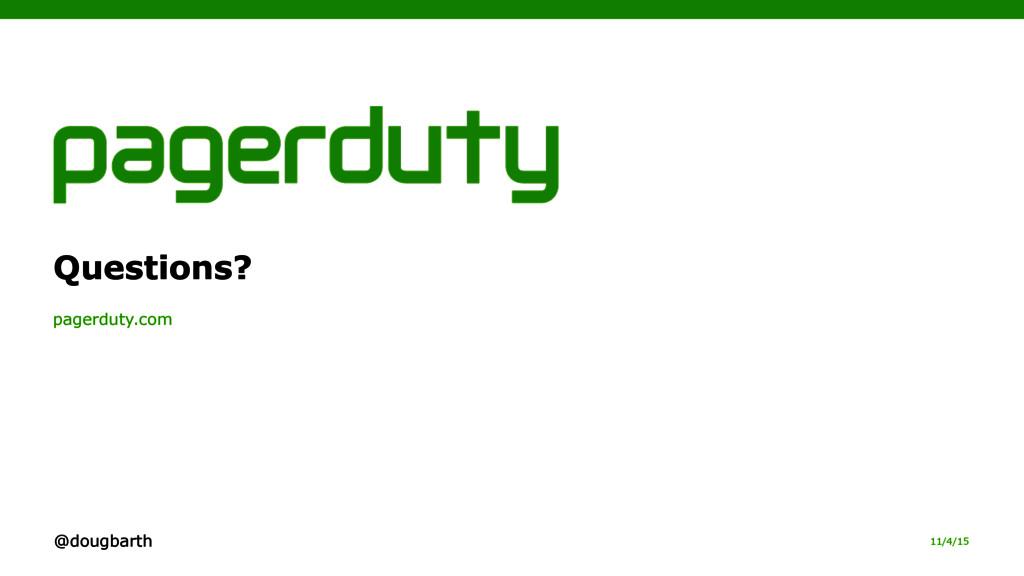 11/4/15 pagerduty.com Questions? @dougbarth
