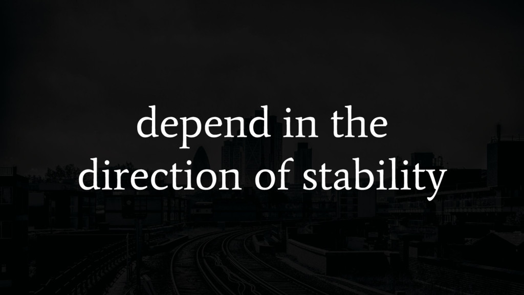 depend in the direction of stability