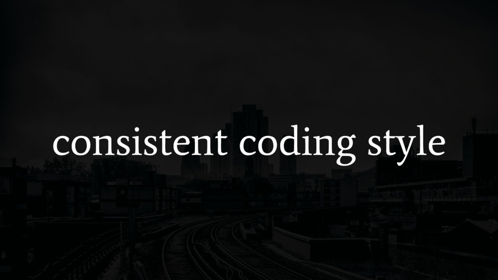 consistent coding style