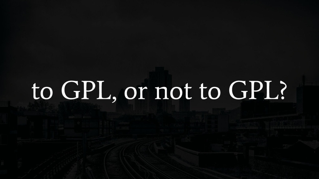 to GPL, or not to GPL?