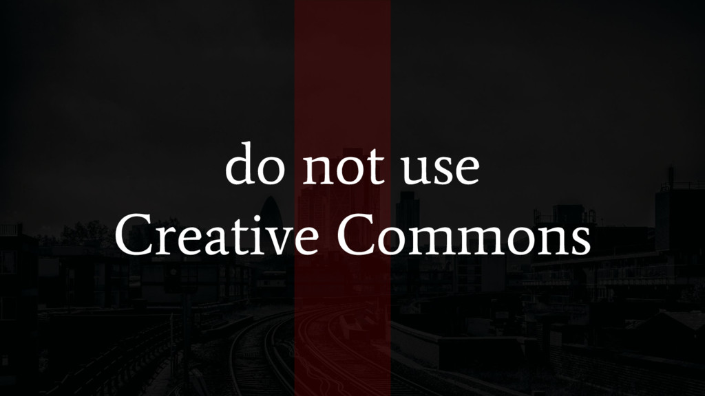 do not use Creative Commons
