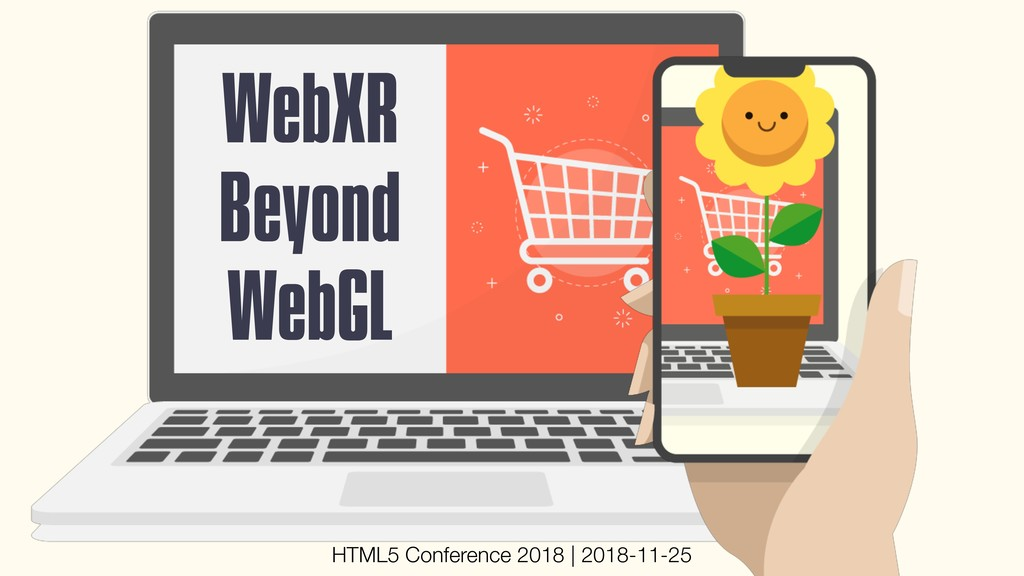 WebXR Beyond WebGL HTML5 Conference 2018 | 201...