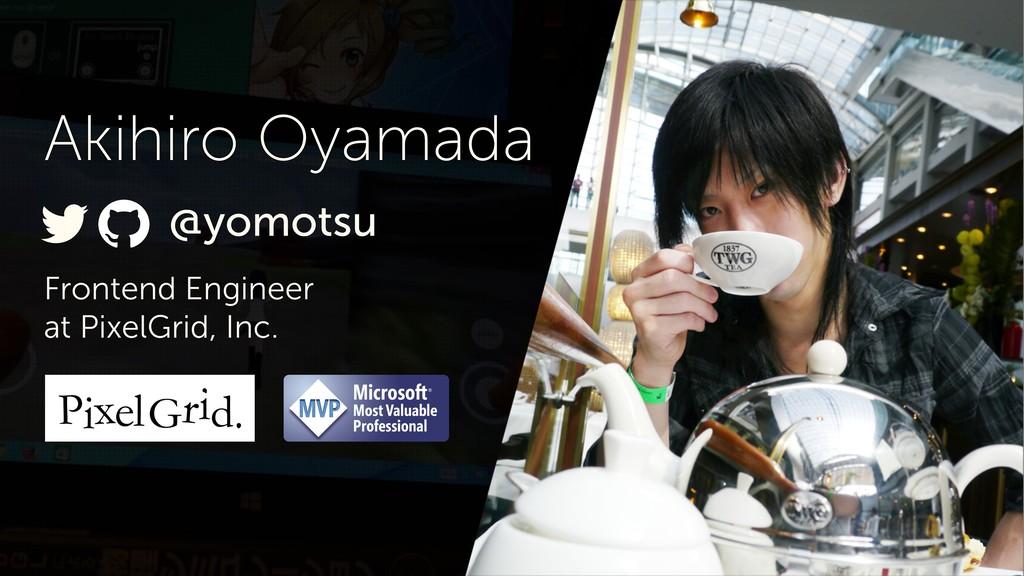 Frontend Engineer at PixelGrid, Inc. Akihiro Oy...