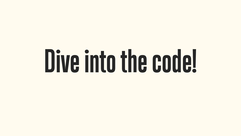 Dive into the code!