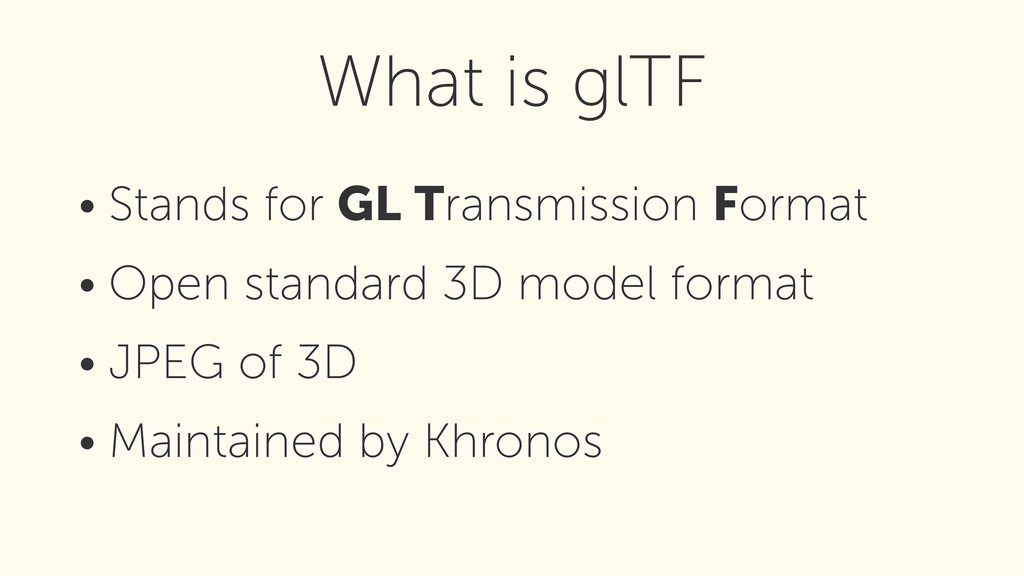 • Stands for GL Transmission Format • Open stan...
