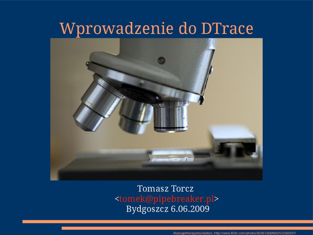 Wprowadzenie do DTrace Tomasz Torcz <tomek@pipe...