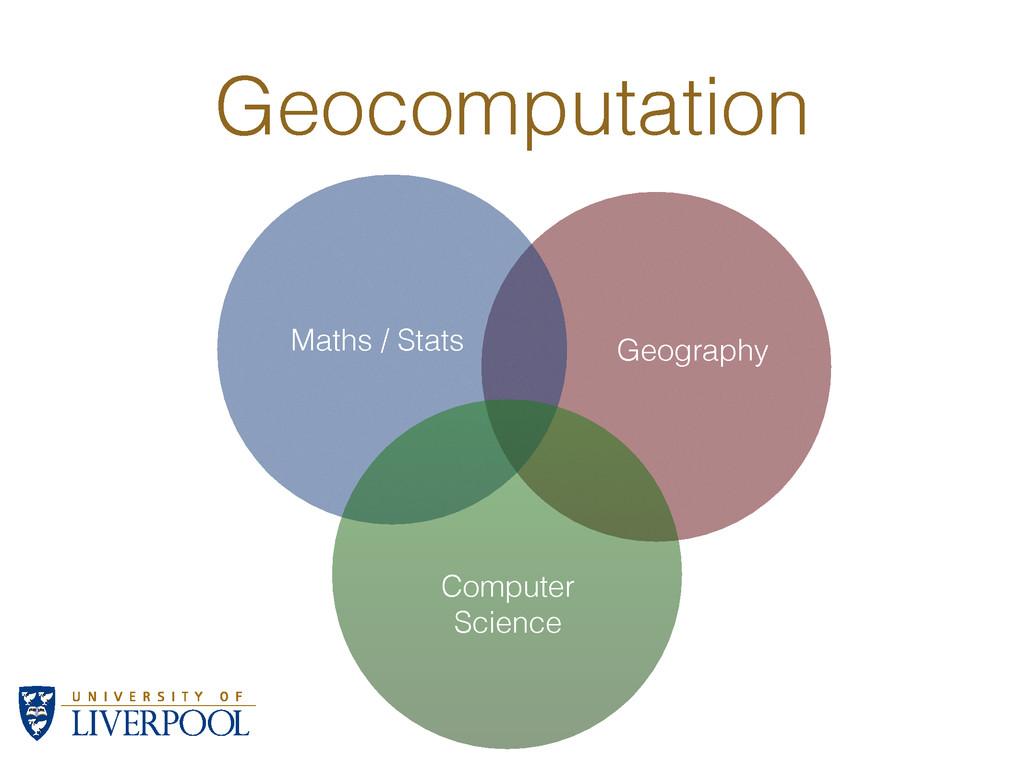Maths / Stats Computer Science Geography Geocom...