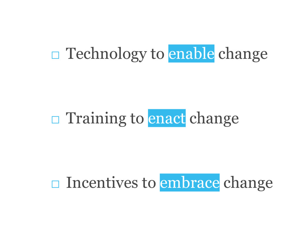 □ Technology to enable change □ Training to ena...
