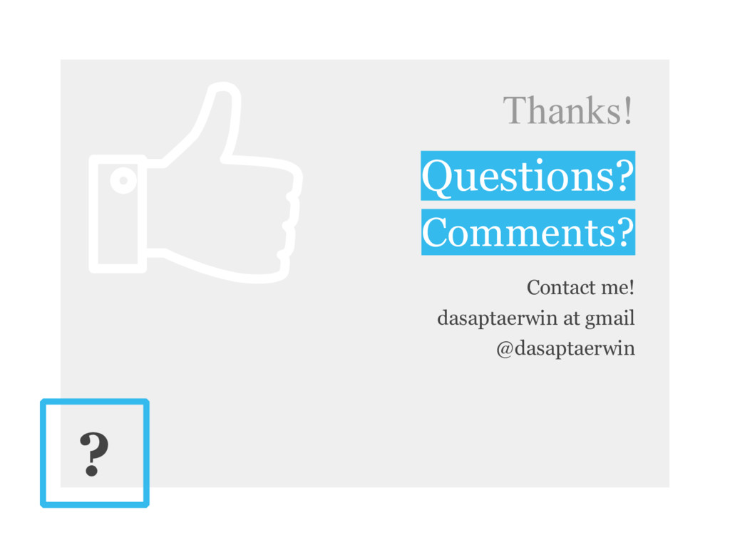Thanks! Questions? Comments? Contact me! dasapt...