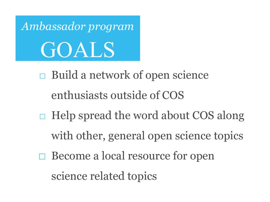 Ambassador program GOALS □ Build a network of o...