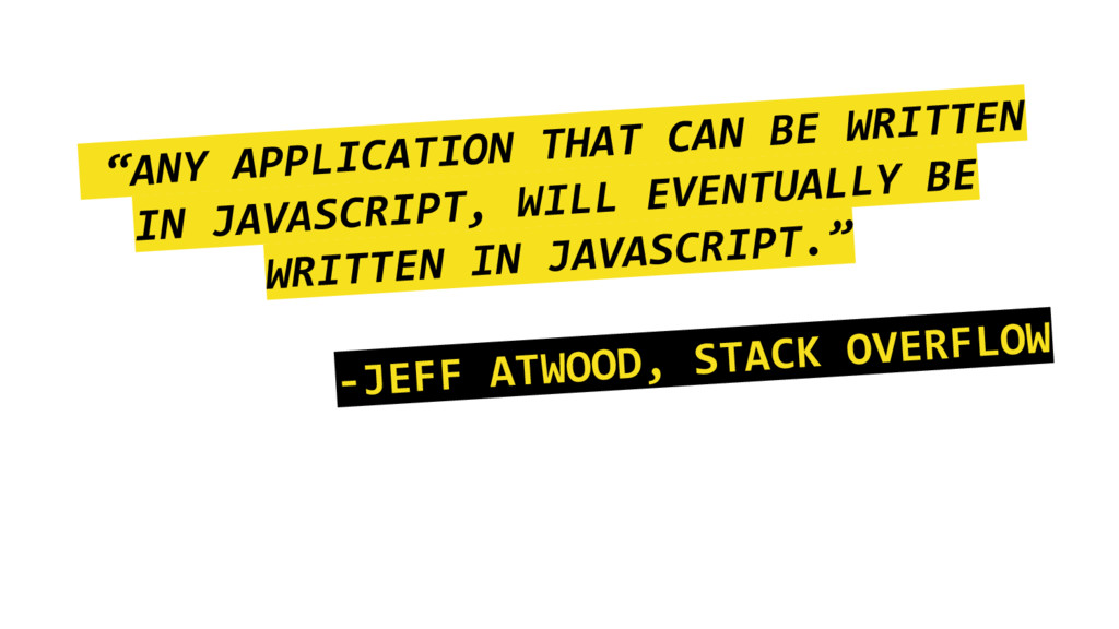"""""""ANY APPLICATION THAT CAN BE WRITTEN IN JAVASCR..."""